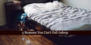 5 Reasons You Can't Fall Asleep